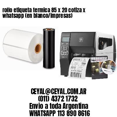 rollo etiqueta termica 85 x 20 cotiza x whatsapp (en blanco/impresas)