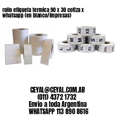 rollo etiqueta termica 90 x 30 cotiza x whatsapp (en blanco/impresas)