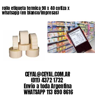 rollo etiqueta termica 90 x 40 cotiza x whatsapp (en blanco/impresas)