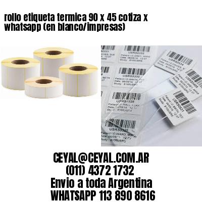 rollo etiqueta termica 90 x 45 cotiza x whatsapp (en blanco/impresas)