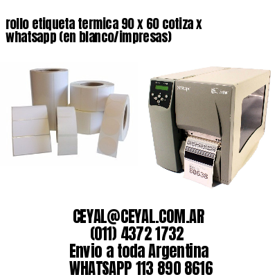 rollo etiqueta termica 90 x 60 cotiza x whatsapp (en blanco/impresas)