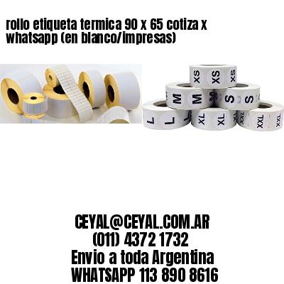 rollo etiqueta termica 90 x 65 cotiza x whatsapp (en blanco/impresas)