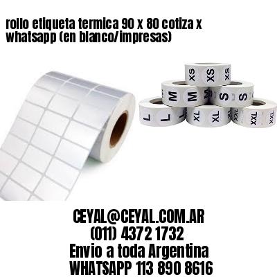 rollo etiqueta termica 90 x 80 cotiza x whatsapp (en blanco/impresas)