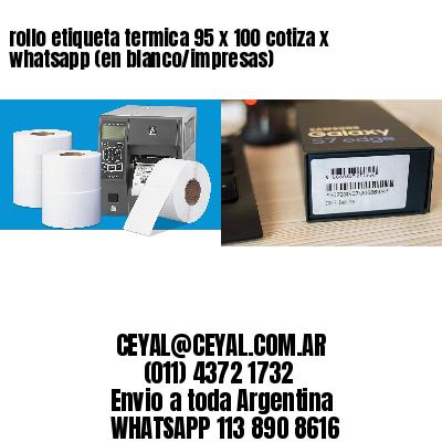 rollo etiqueta termica 95 x 100 cotiza x whatsapp (en blanco/impresas)