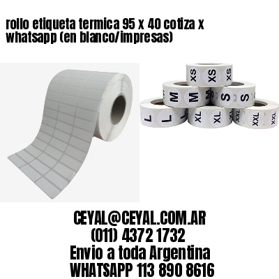 rollo etiqueta termica 95 x 40 cotiza x whatsapp (en blanco/impresas)