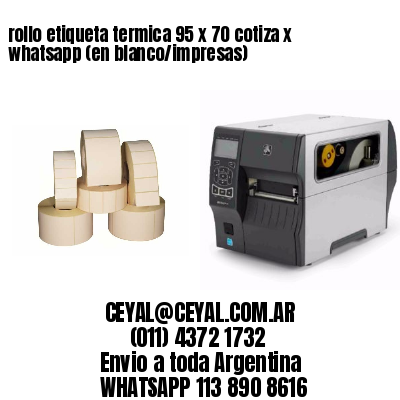 rollo etiqueta termica 95 x 70 cotiza x whatsapp (en blanco/impresas)