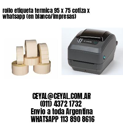 rollo etiqueta termica 95 x 75 cotiza x whatsapp (en blanco/impresas)