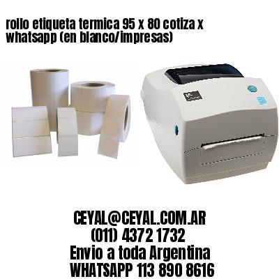 rollo etiqueta termica 95 x 80 cotiza x whatsapp (en blanco/impresas)
