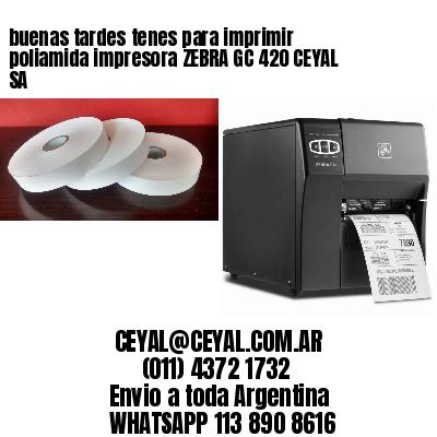 buenas tardes tenes para imprimir poliamida impresora ZEBRA GC 420 CEYAL SA