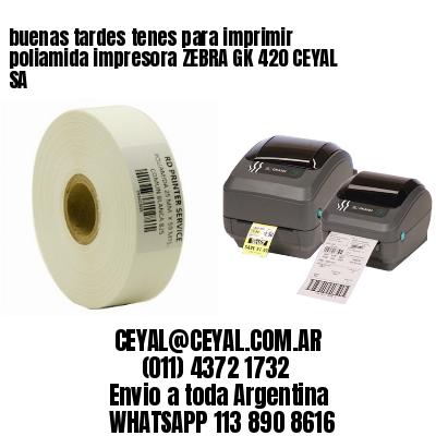 buenas tardes tenes para imprimir poliamida impresora ZEBRA GK 420 CEYAL SA