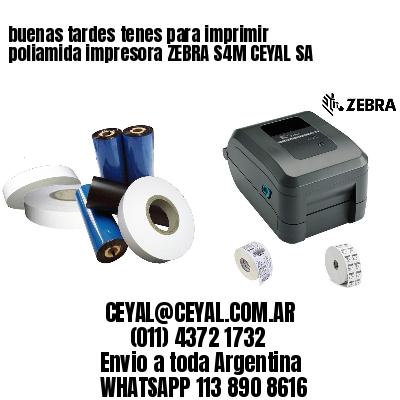 buenas tardes tenes para imprimir poliamida impresora ZEBRA S4M CEYAL SA
