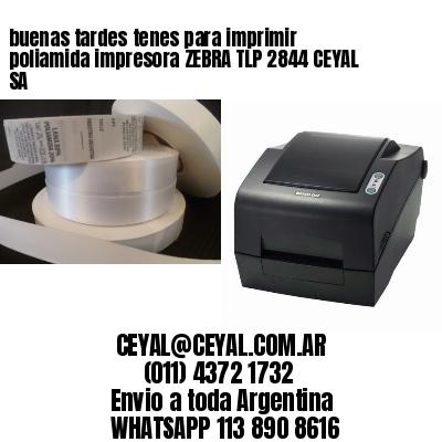 buenas tardes tenes para imprimir poliamida impresora ZEBRA TLP 2844 CEYAL SA