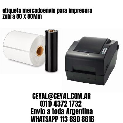 etiqueta mercadoenvio para impresora zebra 80 x 80Mm