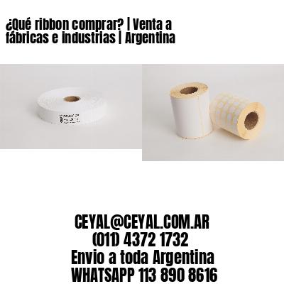 ¿Qué ribbon comprar? | Venta a fábricas e industrias | Argentina