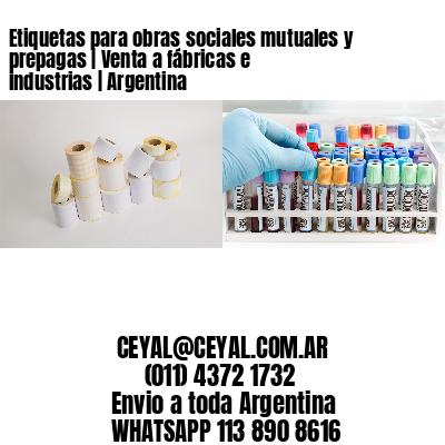 Etiquetas para obras sociales mutuales y prepagas   Venta a fábricas e industrias   Argentina