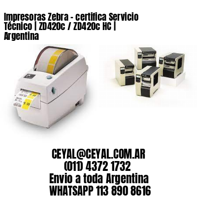 Impresoras Zebra - certifica Servicio Técnico | ZD420c / ZD420c‑HC | Argentina