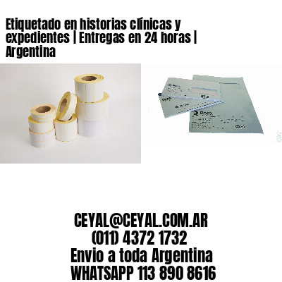 Etiquetado en historias clínicas y expedientes | Entregas en 24 horas | Argentina