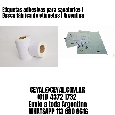 Etiquetas adhesivas para sanatorios | Busca fábrica de etiquetas | Argentina