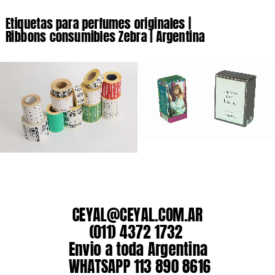Etiquetas para perfumes originales   Ribbons consumibles Zebra   Argentina