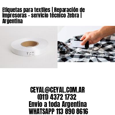 Etiquetas para textiles | Reparación de impresoras - servicio técnico Zebra | Argentina